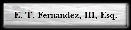 E. T. Fernandez, III, Esq.
