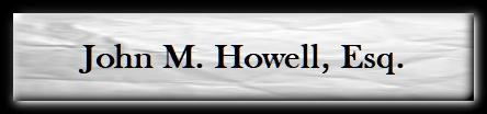 John M. Howell, Esq.